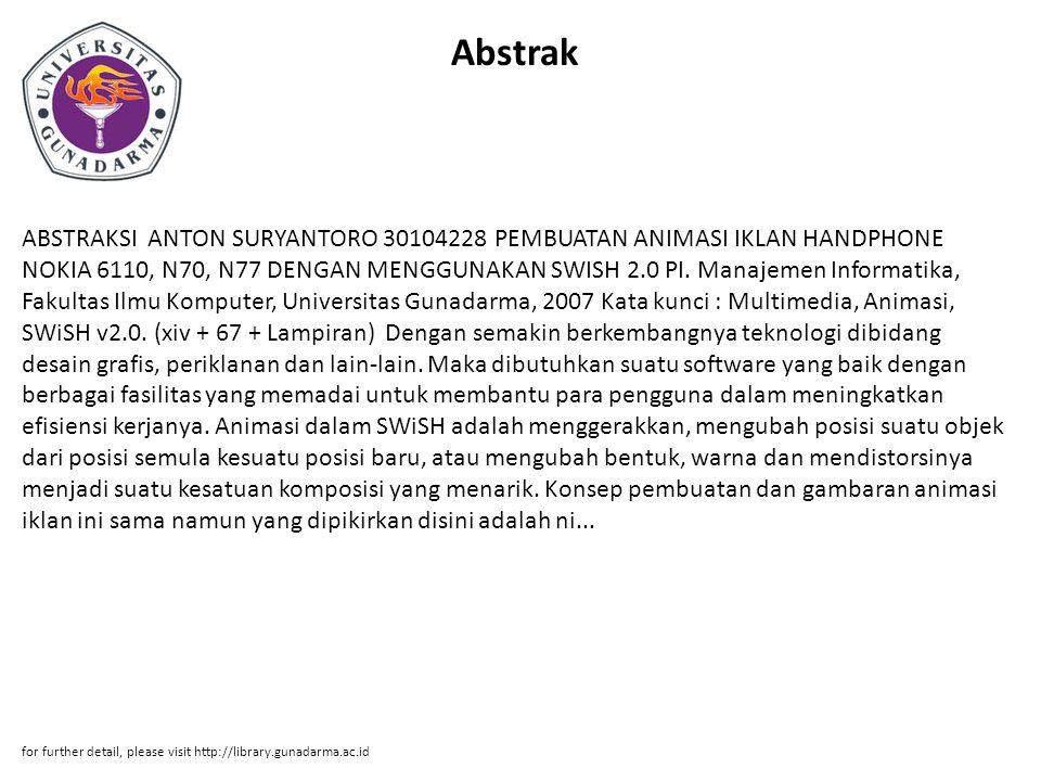 Abstrak ABSTRAKSI ANTON SURYANTORO 30104228 PEMBUATAN ANIMASI IKLAN HANDPHONE NOKIA 6110, N70, N77 DENGAN MENGGUNAKAN SWISH 2.0 PI. Manajemen Informat