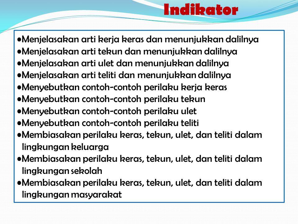 Standar Kompetensi (Akhlaq): Membiasakan perilaku terpuji Standar Kompetensi (Akhlaq): Membiasakan perilaku terpuji Kompetensi Dasar 1.Menjelaskan arti kerja keras, tekun, ulet, dan teliti 2.Menampilkan contoh perilaku kerja keras, tekun, ulet, dan teliti 3.Membiasakan perilaku kerja keras, tekun, ulet, dan teliti Kompetensi Dasar 1.Menjelaskan arti kerja keras, tekun, ulet, dan teliti 2.Menampilkan contoh perilaku kerja keras, tekun, ulet, dan teliti 3.Membiasakan perilaku kerja keras, tekun, ulet, dan teliti