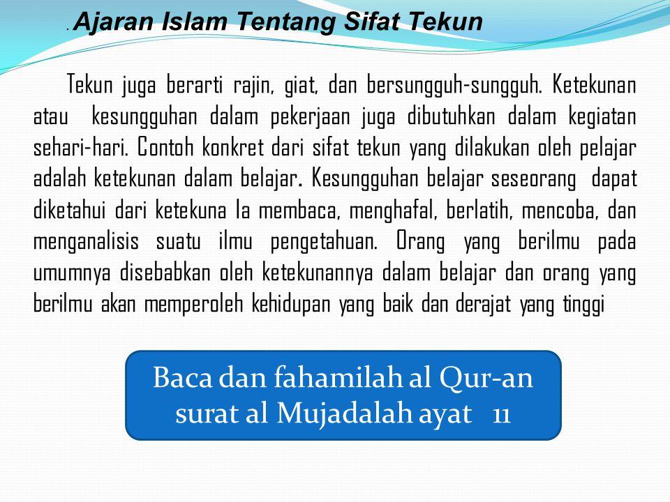 Ajaran Islam Tentang Sifat Tekun Tekun juga berarti rajin, giat, dan bersungguh-sungguh.