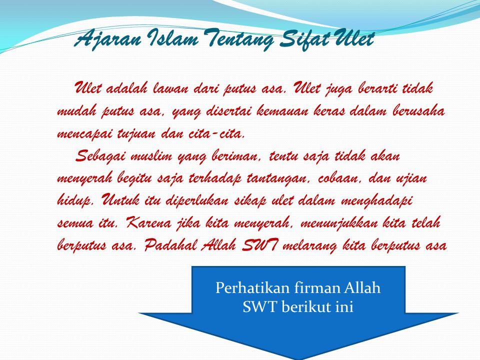 Ajaran Islam Tentang Sifat Ulet Ulet adalah lawan dari putus asa.