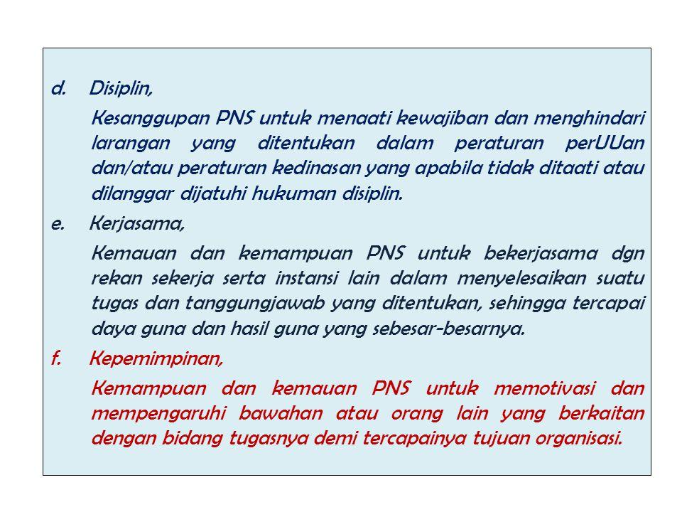 d.Disiplin, Kesanggupan PNS untuk menaati kewajiban dan menghindari larangan yang ditentukan dalam peraturan perUUan dan/atau peraturan kedinasan yang