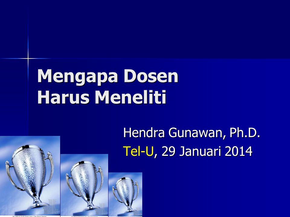 Mengapa Dosen Harus Meneliti Hendra Gunawan, Ph.D. Tel-U, 29 Januari 2014
