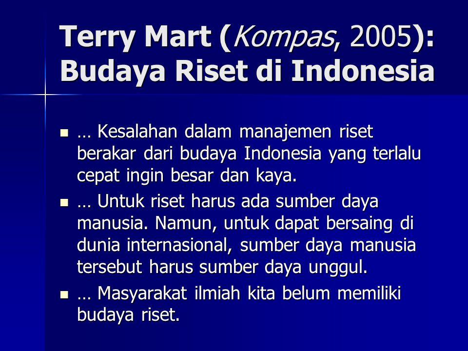 Terry Mart (Kompas, 2005): Budaya Riset di Indonesia  … Kesalahan dalam manajemen riset berakar dari budaya Indonesia yang terlalu cepat ingin besar