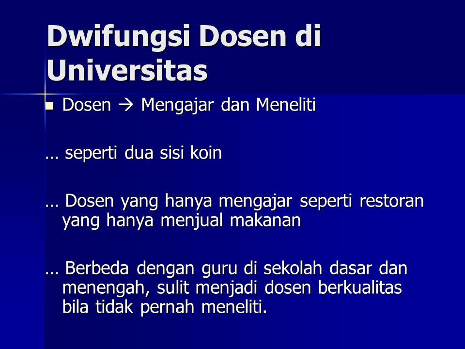 Dwifungsi Dosen di Universitas  Dosen  Mengajar dan Meneliti … seperti dua sisi koin … Dosen yang hanya mengajar seperti restoran yang hanya menjual