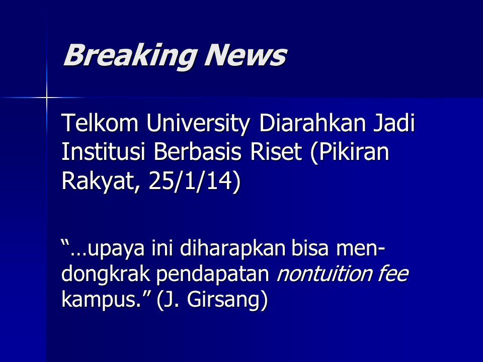 """Breaking News Telkom University Diarahkan Jadi Institusi Berbasis Riset (Pikiran Rakyat, 25/1/14) """"…upaya ini diharapkan bisa men- dongkrak pendapatan"""
