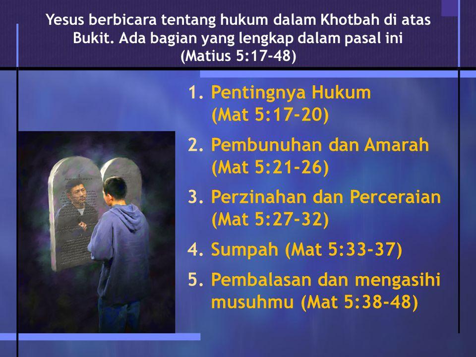 1.Pentingnya Hukum (Mat 5:17-20) 2.Pembunuhan dan Amarah (Mat 5:21-26) 3.Perzinahan dan Perceraian (Mat 5:27-32) 4.Sumpah (Mat 5:33-37) 5.Pembalasan d