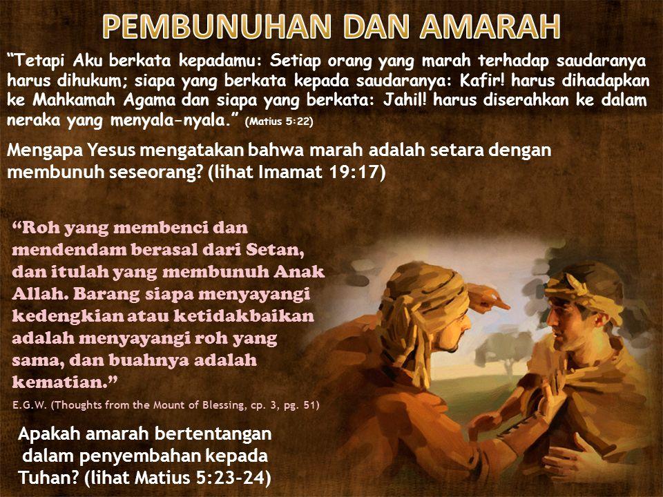 """""""Tetapi Aku berkata kepadamu: Setiap orang yang marah terhadap saudaranya harus dihukum; siapa yang berkata kepada saudaranya: Kafir! harus dihadapkan"""