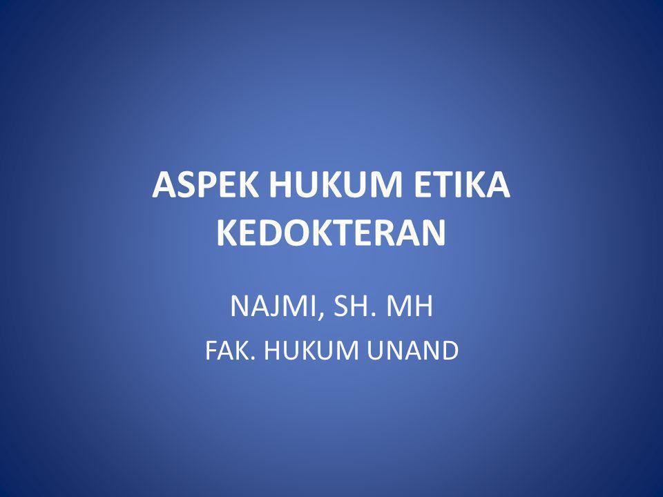 ASPEK HUKUM ETIKA KEDOKTERAN NAJMI, SH. MH FAK. HUKUM UNAND