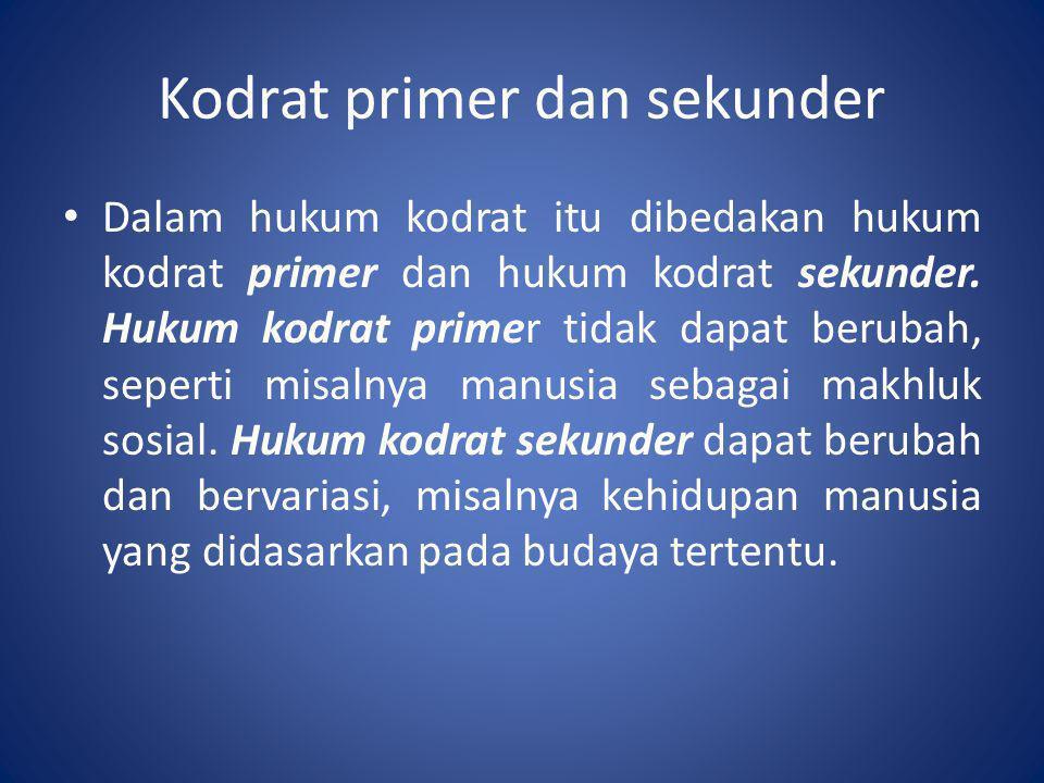 Kodrat primer dan sekunder • Dalam hukum kodrat itu dibedakan hukum kodrat primer dan hukum kodrat sekunder. Hukum kodrat primer tidak dapat berubah,