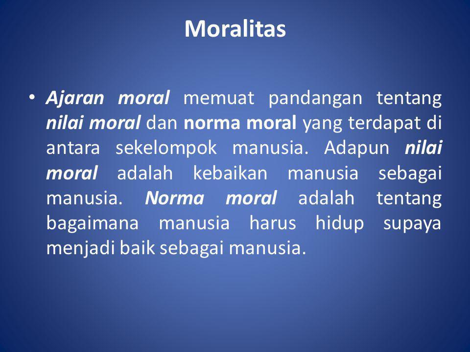 Moralitas • Ajaran moral memuat pandangan tentang nilai moral dan norma moral yang terdapat di antara sekelompok manusia. Adapun nilai moral adalah ke