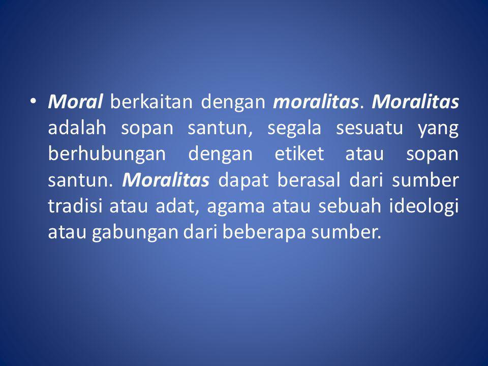 • Moral berkaitan dengan moralitas. Moralitas adalah sopan santun, segala sesuatu yang berhubungan dengan etiket atau sopan santun. Moralitas dapat be