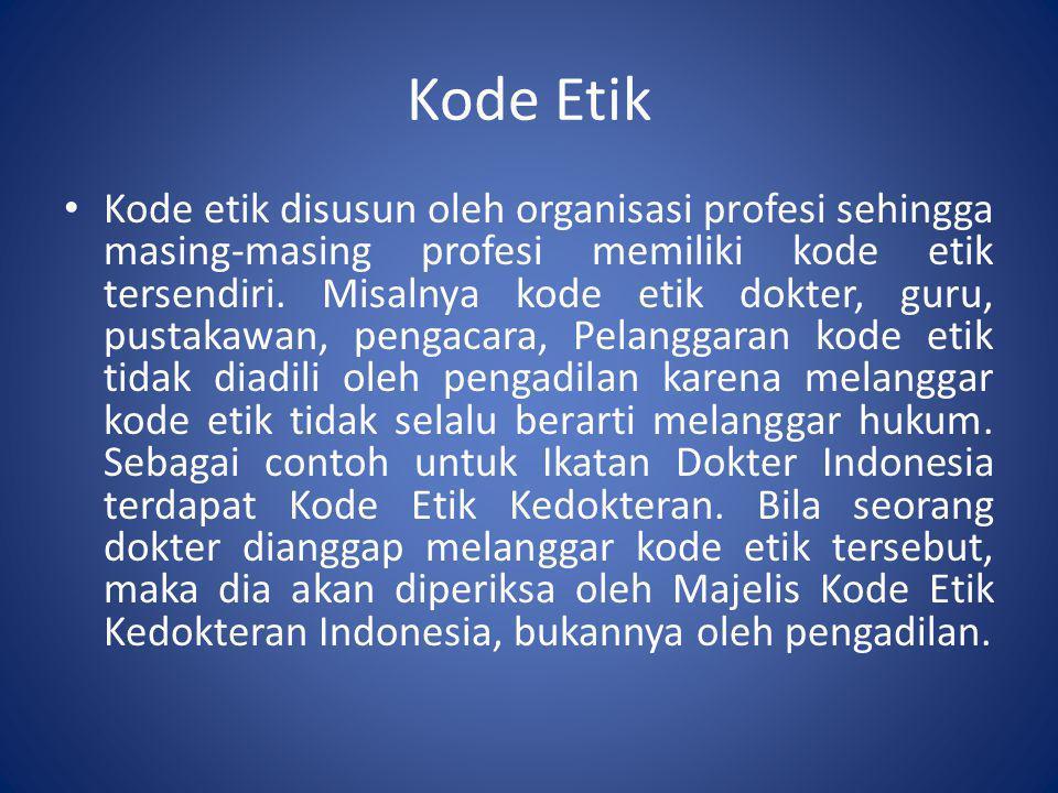 Kode Etik • Kode etik disusun oleh organisasi profesi sehingga masing-masing profesi memiliki kode etik tersendiri. Misalnya kode etik dokter, guru, p