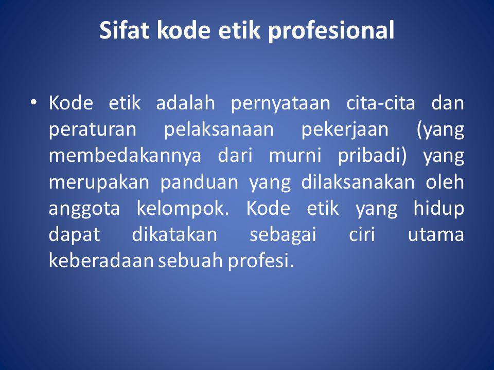 Sifat kode etik profesional • Kode etik adalah pernyataan cita-cita dan peraturan pelaksanaan pekerjaan (yang membedakannya dari murni pribadi) yang m