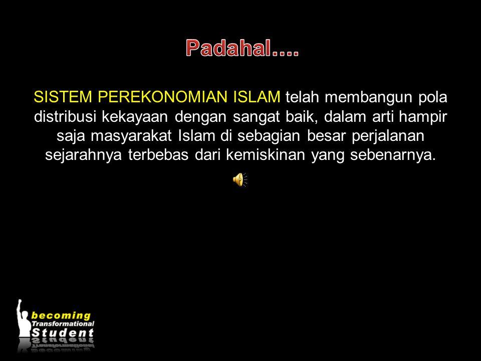 SISTEM PEREKONOMIAN ISLAM telah membangun pola distribusi kekayaan dengan sangat baik, dalam arti hampir saja masyarakat Islam di sebagian besar perja