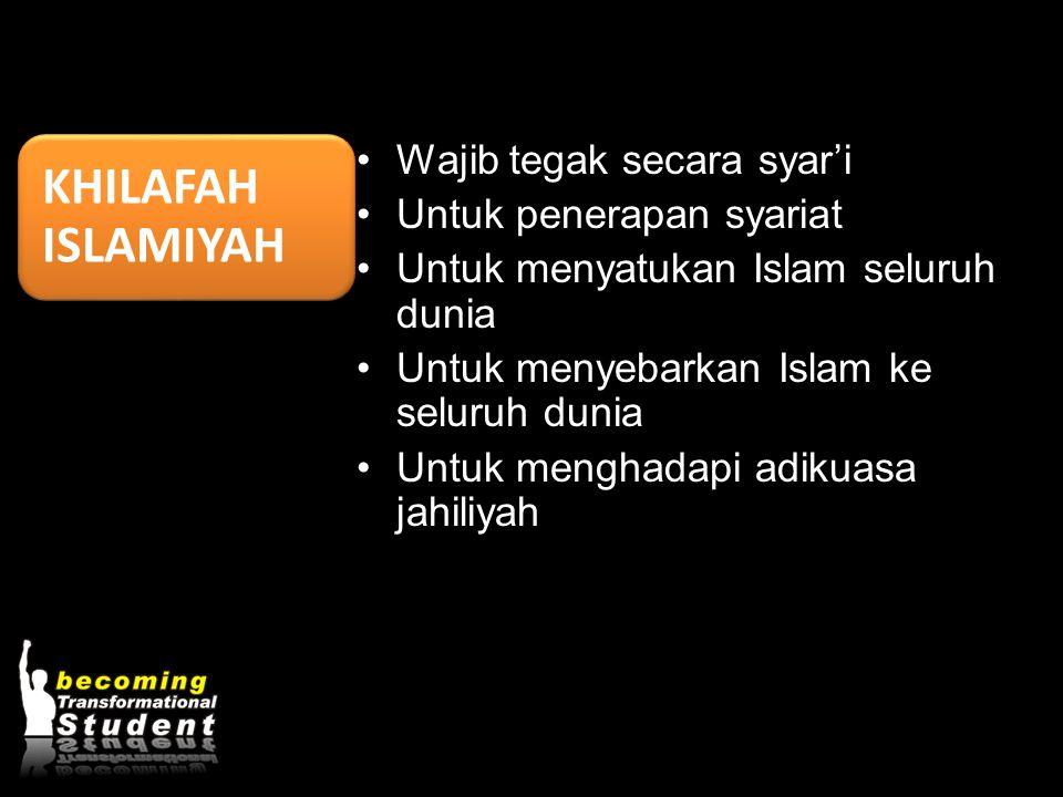 •Wajib tegak secara syar'i •Untuk penerapan syariat •Untuk menyatukan Islam seluruh dunia •Untuk menyebarkan Islam ke seluruh dunia •Untuk menghadapi
