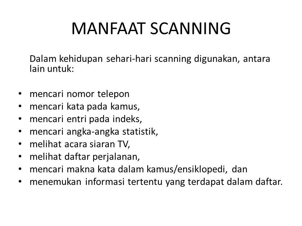 MANFAAT SCANNING Dalam kehidupan sehari-hari scanning digunakan, antara lain untuk: • mencari nomor telepon • mencari kata pada kamus, • mencari entri