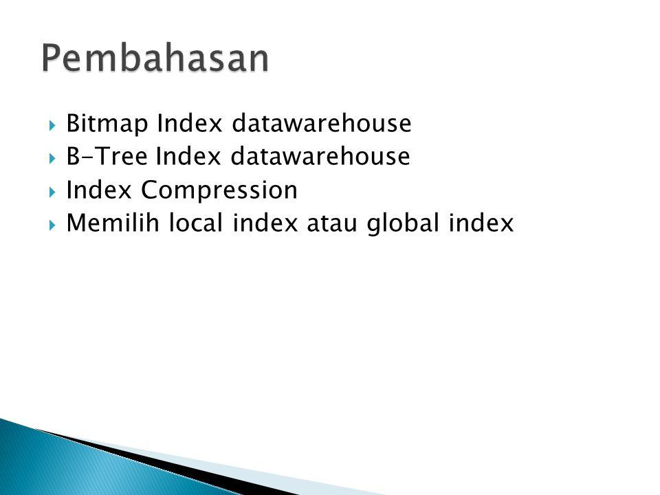  Bitmap Index datawarehouse  B-Tree Index datawarehouse  Index Compression  Memilih local index atau global index