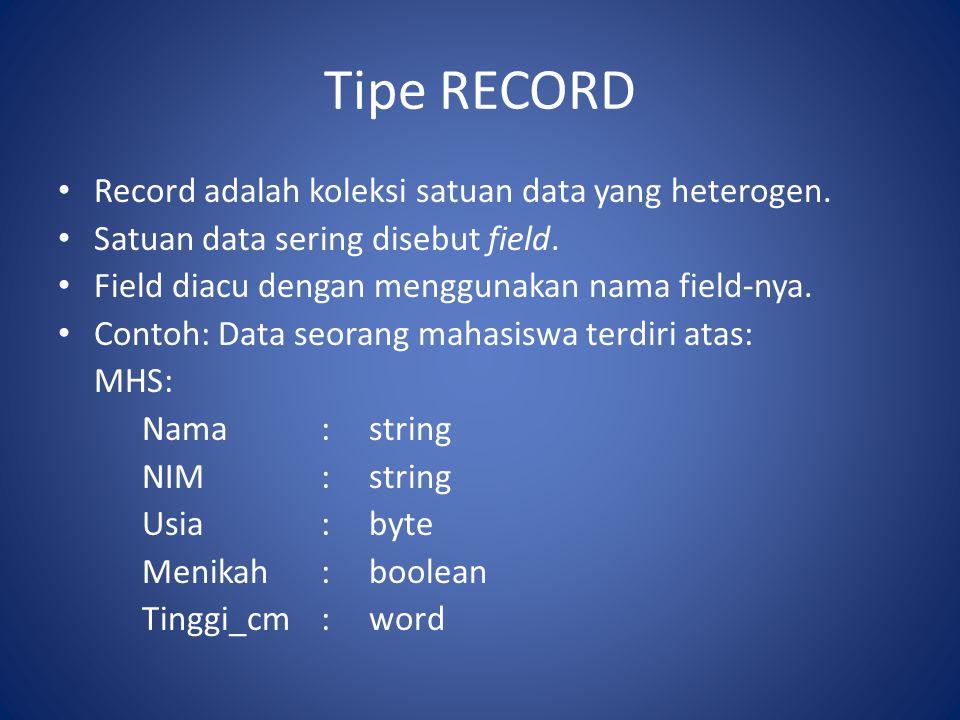Tipe RECORD • Record adalah koleksi satuan data yang heterogen. • Satuan data sering disebut field. • Field diacu dengan menggunakan nama field-nya. •