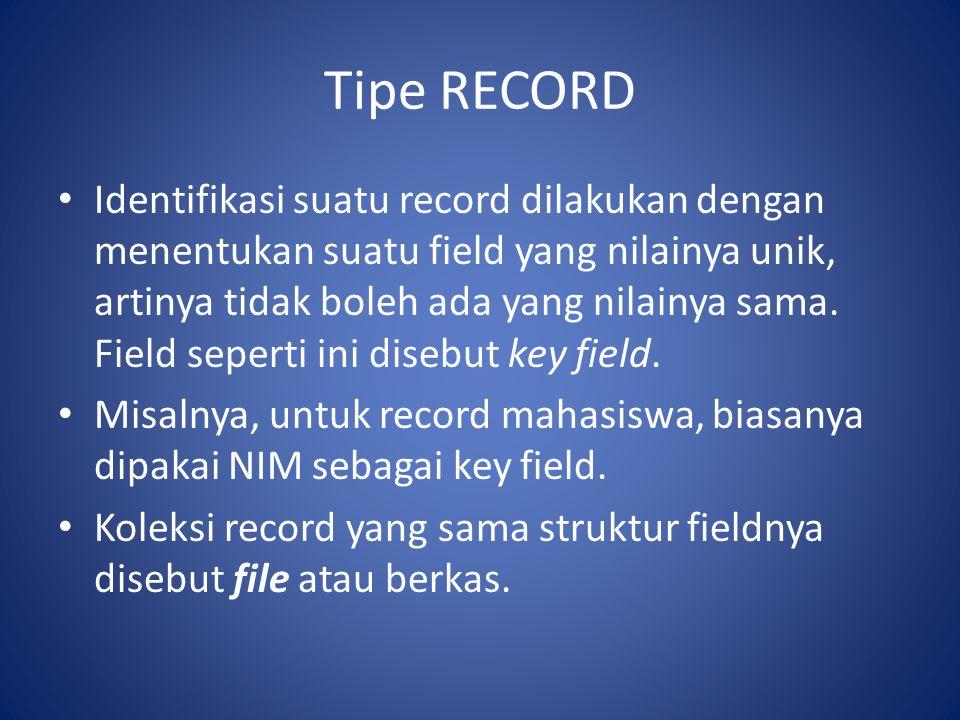Tipe RECORD • Identifikasi suatu record dilakukan dengan menentukan suatu field yang nilainya unik, artinya tidak boleh ada yang nilainya sama. Field