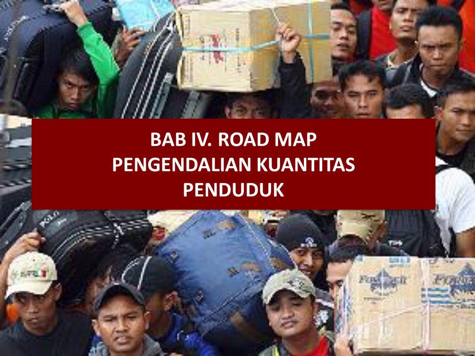 BAB IV. ROAD MAP PENGENDALIAN KUANTITAS PENDUDUK