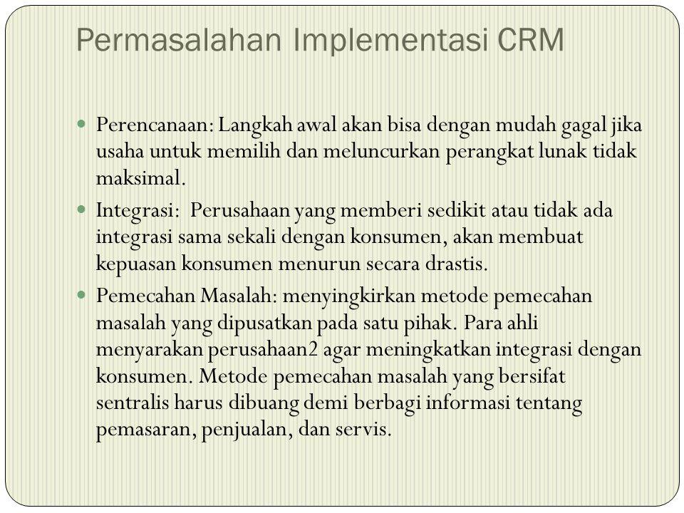 Permasalahan Implementasi CRM  Perencanaan: Langkah awal akan bisa dengan mudah gagal jika usaha untuk memilih dan meluncurkan perangkat lunak tidak maksimal.