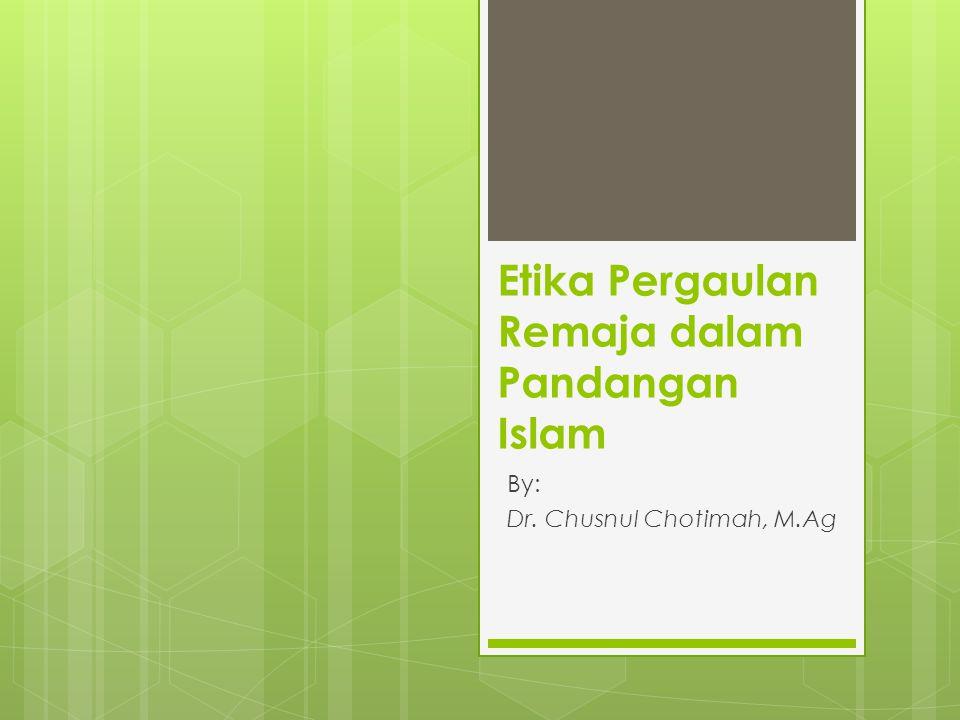Etika Pergaulan Remaja dalam Pandangan Islam By: Dr. Chusnul Chotimah, M.Ag