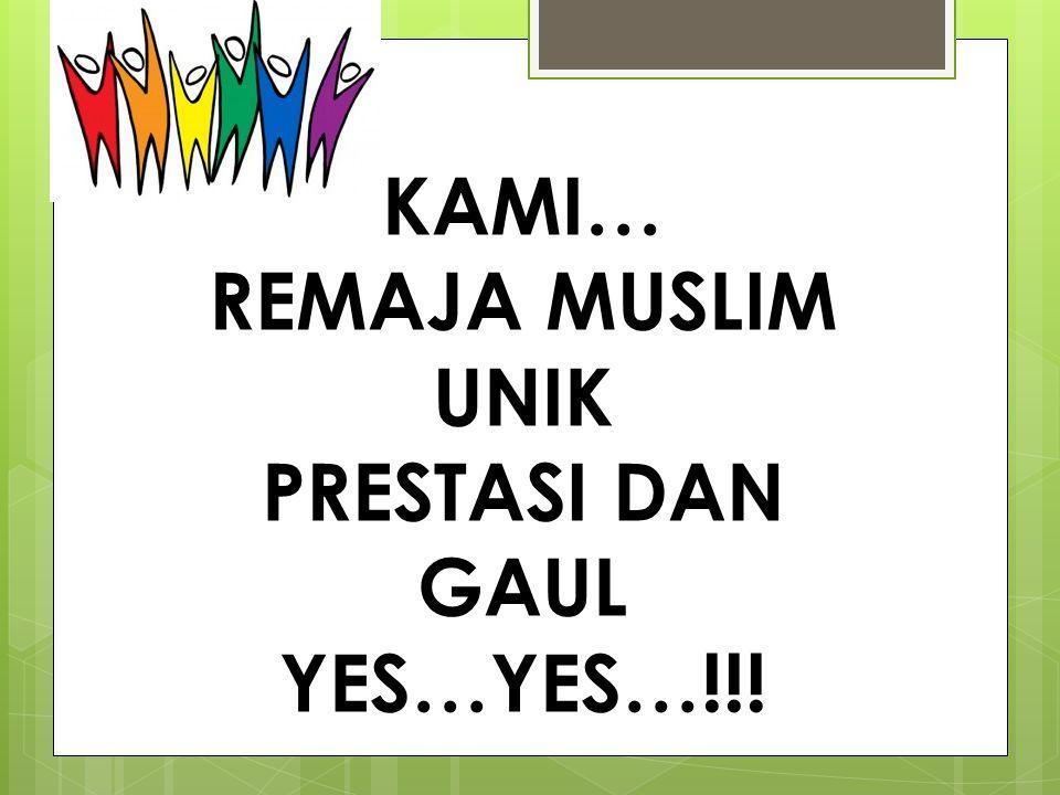 KAMI… REMAJA MUSLIM UNIK PRESTASI DAN GAUL YES…YES…!!!