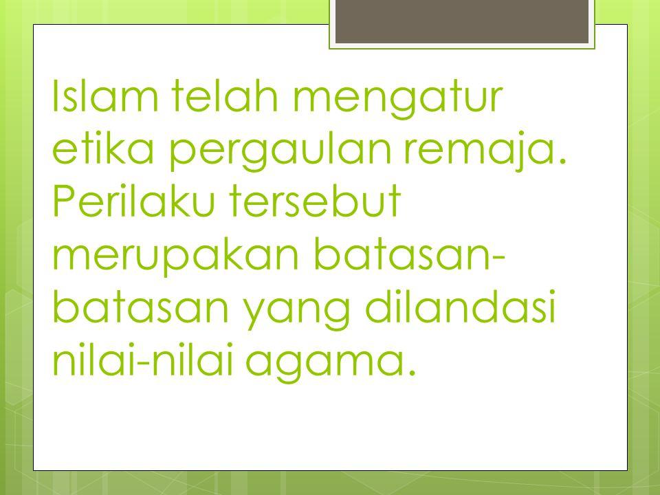 Islam telah mengatur etika pergaulan remaja.
