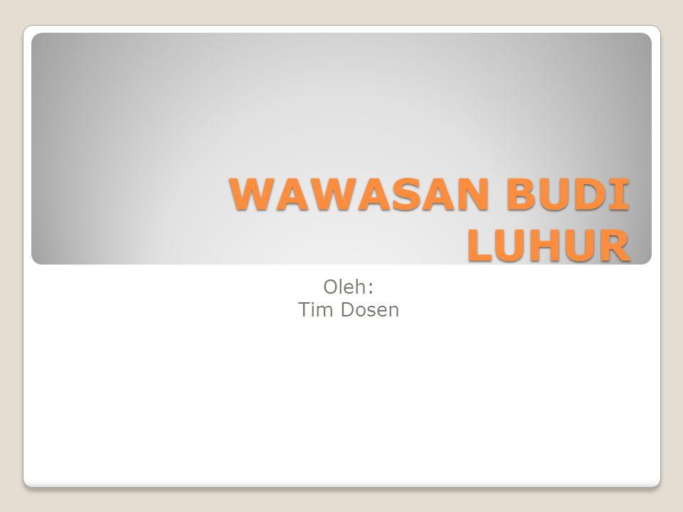 WAWASAN BUDI LUHUR Oleh: Tim Dosen