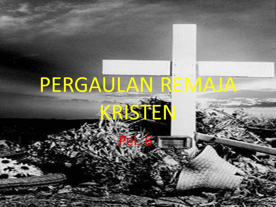 PERGAULAN REMAJA KRISTEN Pel. 6