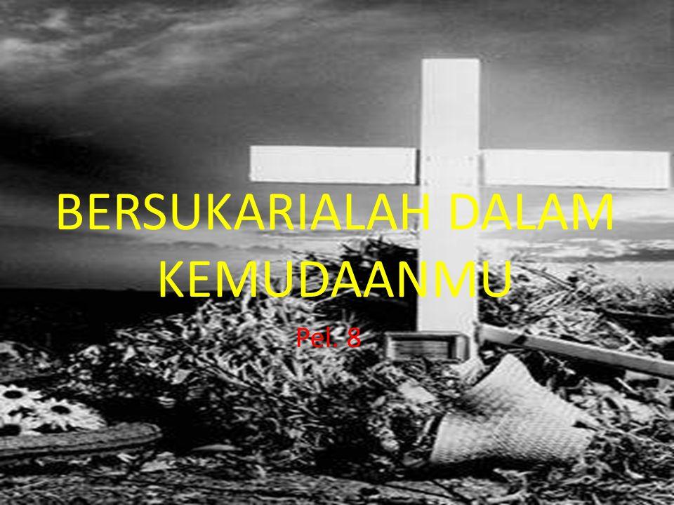 BERSUKARIALAH DALAM KEMUDAANMU Pel. 8