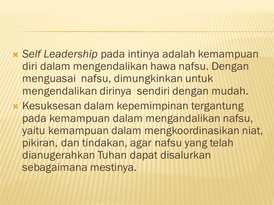  Self Leadership pada intinya adalah kemampuan diri dalam mengendalikan hawa nafsu. Dengan menguasai nafsu, dimungkinkan untuk mengendalikan dirinya