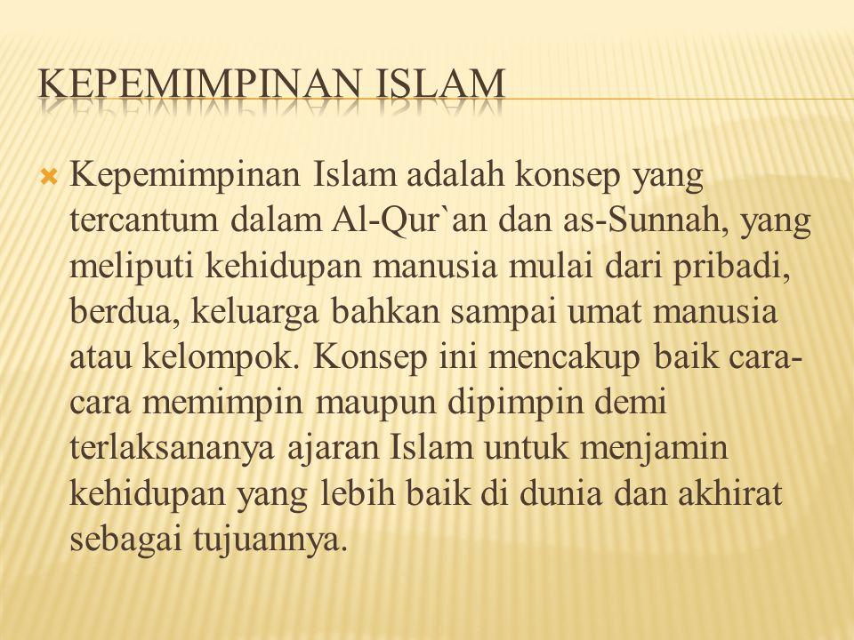  Kepemimpinan Islam adalah konsep yang tercantum dalam Al-Qur`an dan as-Sunnah, yang meliputi kehidupan manusia mulai dari pribadi, berdua, keluarga