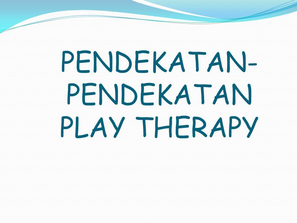 PENDEKATAN- PENDEKATAN PLAY THERAPY