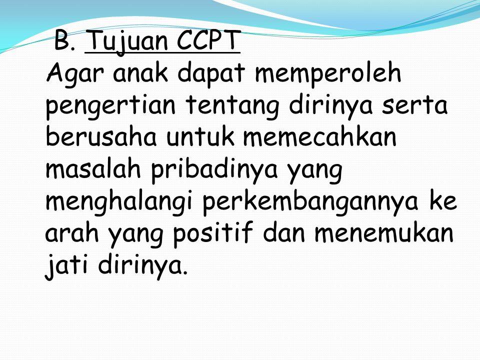 B. Tujuan CCPT Agar anak dapat memperoleh pengertian tentang dirinya serta berusaha untuk memecahkan masalah pribadinya yang menghalangi perkembangann