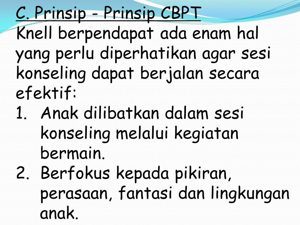 C. Prinsip - Prinsip CBPT Knell berpendapat ada enam hal yang perlu diperhatikan agar sesi konseling dapat berjalan secara efektif: 1.Anak dilibatkan