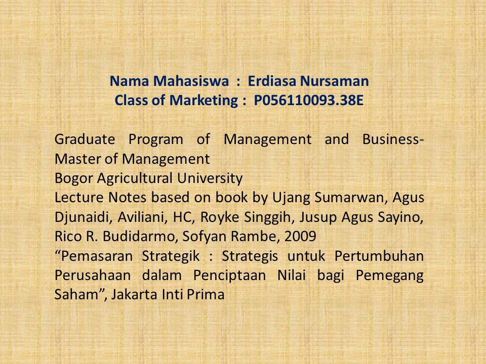 Nama Mahasiswa : Erdiasa Nursaman Class of Marketing : P056110093.38E Graduate Program of Management and Business- Master of Management Bogor Agricult