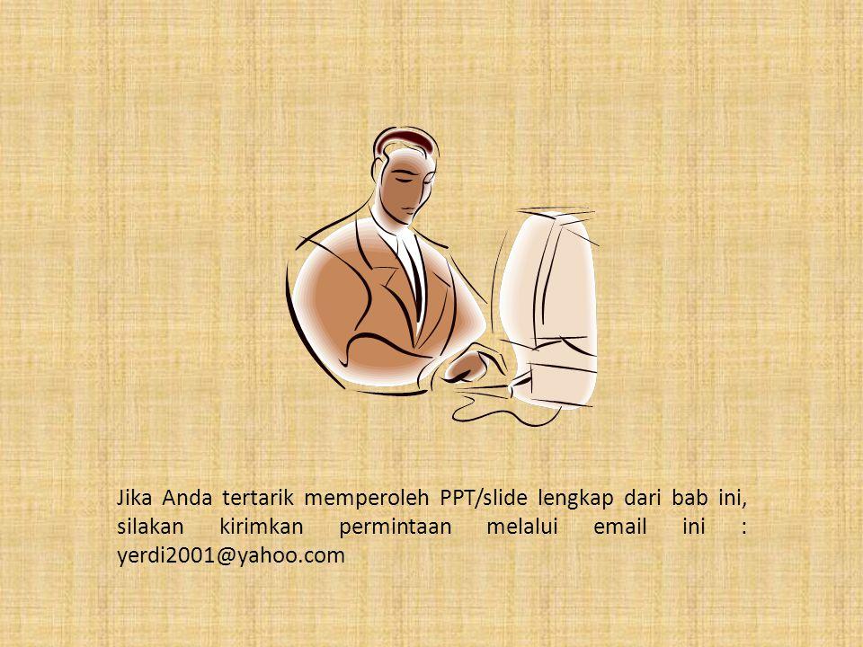 Jika Anda tertarik memperoleh PPT/slide lengkap dari bab ini, silakan kirimkan permintaan melalui email ini : yerdi2001@yahoo.com