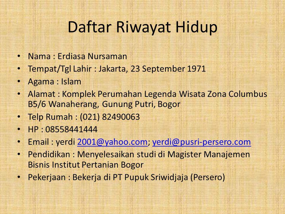Daftar Riwayat Hidup • Nama : Erdiasa Nursaman • Tempat/Tgl Lahir : Jakarta, 23 September 1971 • Agama : Islam • Alamat : Komplek Perumahan Legenda Wi