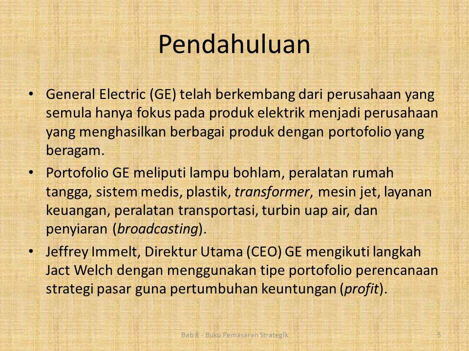 Pendahuluan Bab 8 - Buku Pemasaran Strategik5 • General Electric (GE) telah berkembang dari perusahaan yang semula hanya fokus pada produk elektrik me