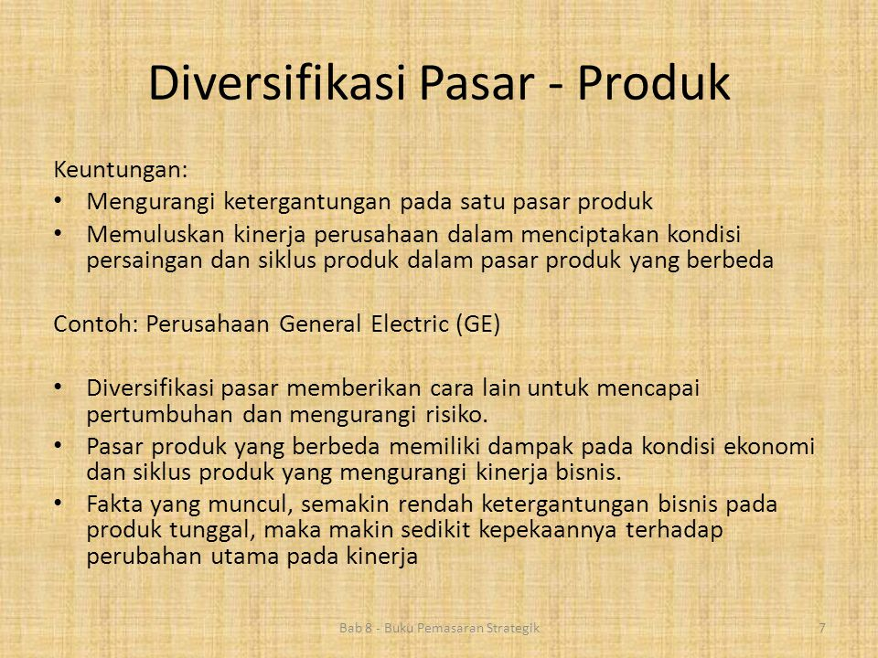 Diversifikasi Pasar - Produk Bab 8 - Buku Pemasaran Strategik7 Keuntungan: • Mengurangi ketergantungan pada satu pasar produk • Memuluskan kinerja per