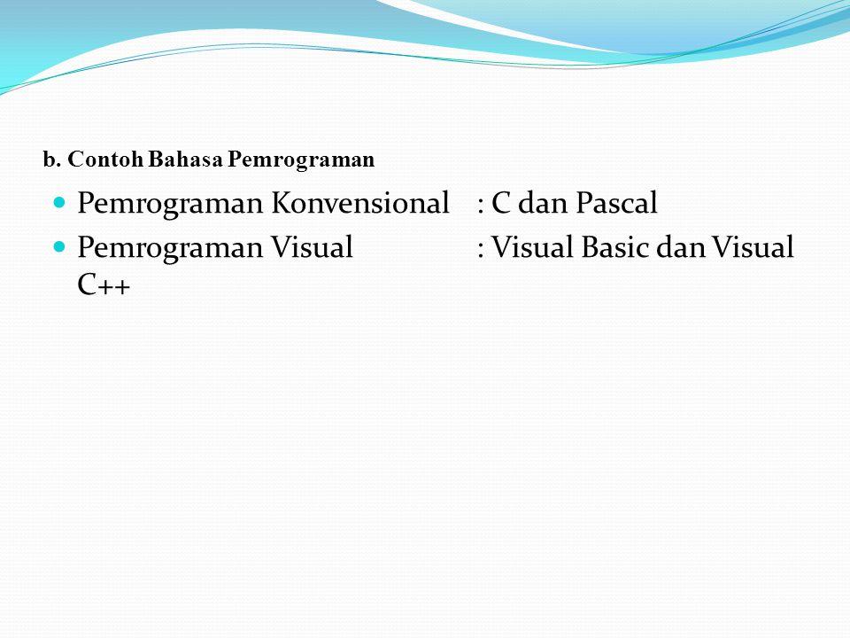 b. Contoh Bahasa Pemrograman  Pemrograman Konvensional: C dan Pascal  Pemrograman Visual: Visual Basic dan Visual C++