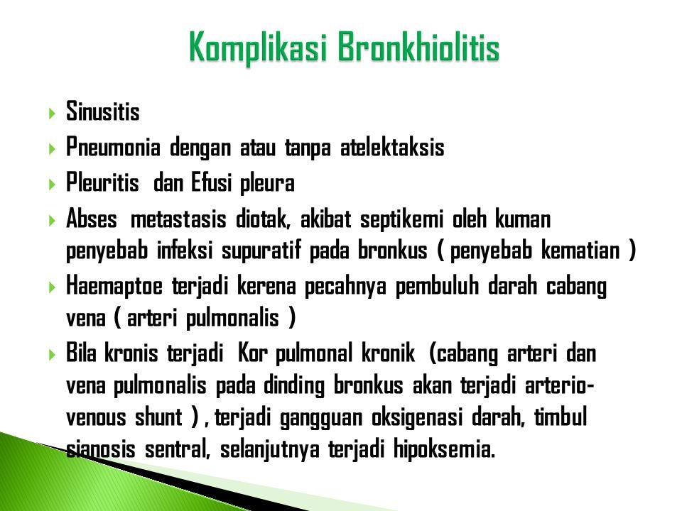  Sinusitis  Pneumonia dengan atau tanpa atelektaksis  Pleuritis dan Efusi pleura  Abses metastasis diotak, akibat septikemi oleh kuman penyebab in