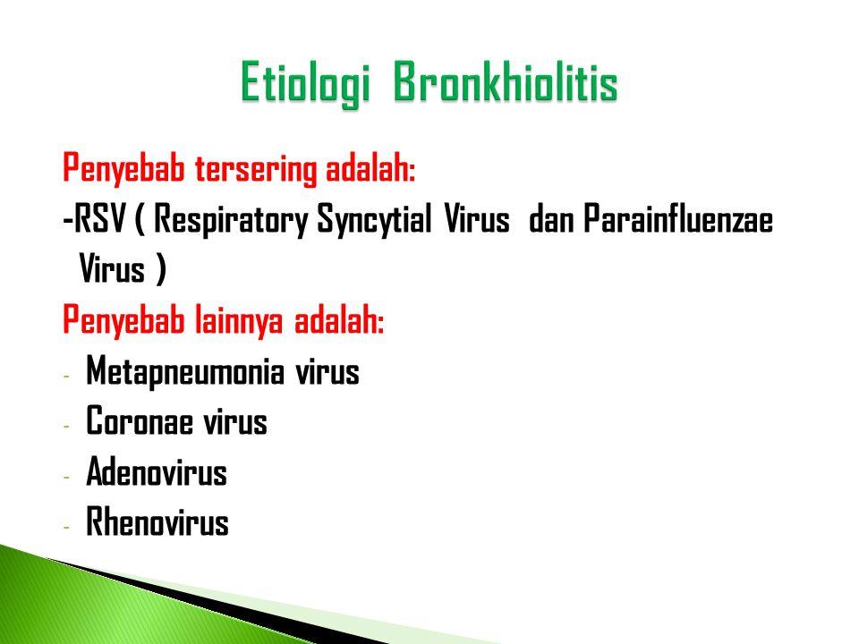 Penyebab tersering adalah: -RSV ( Respiratory Syncytial Virus dan Parainfluenzae Virus ) Penyebab lainnya adalah: - Metapneumonia virus - Coronae viru