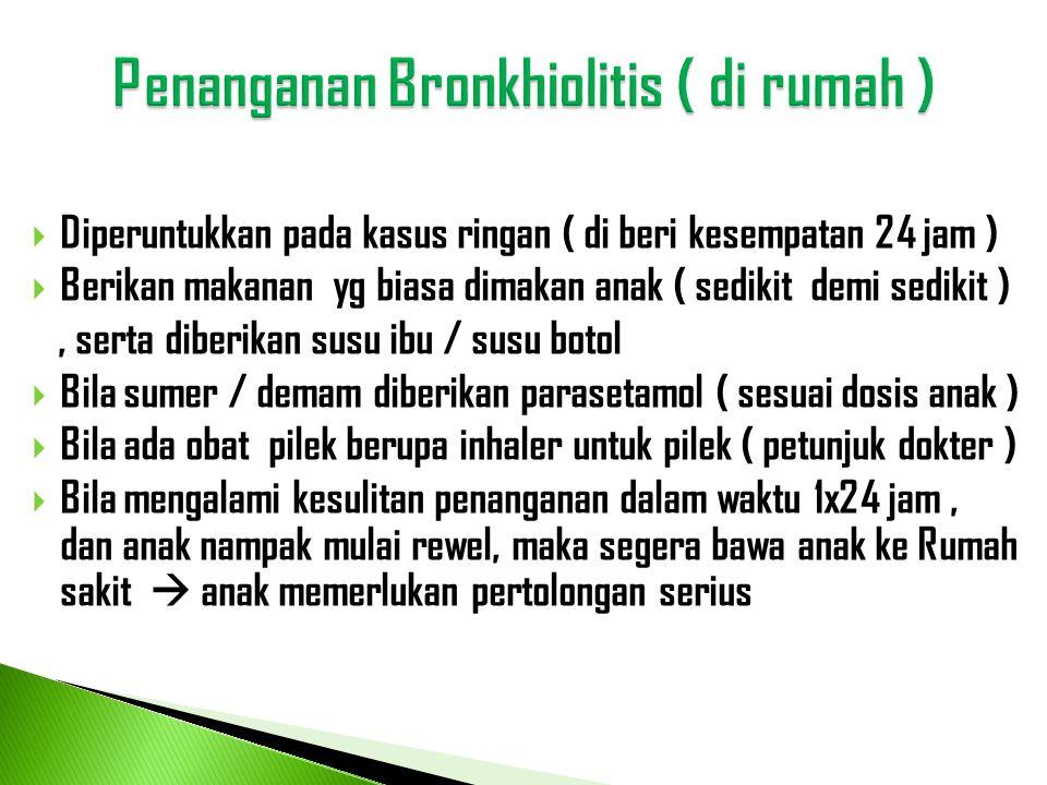 o Cairan / makanan dapat di berikan langsung / lewat NG tube untuk menjaga Dehidrasi ), namun bila anak di sertai muntah, sebaiknya cairan diberikan lewat infuse.