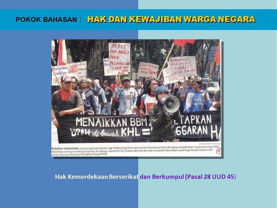 HAK DAN KEWAJIBAN WARGA NEGARA POKOK BAHASAN : Hak Kemerdekaan Berserikat dan Berkumpul (Pasal 28 UUD 45)