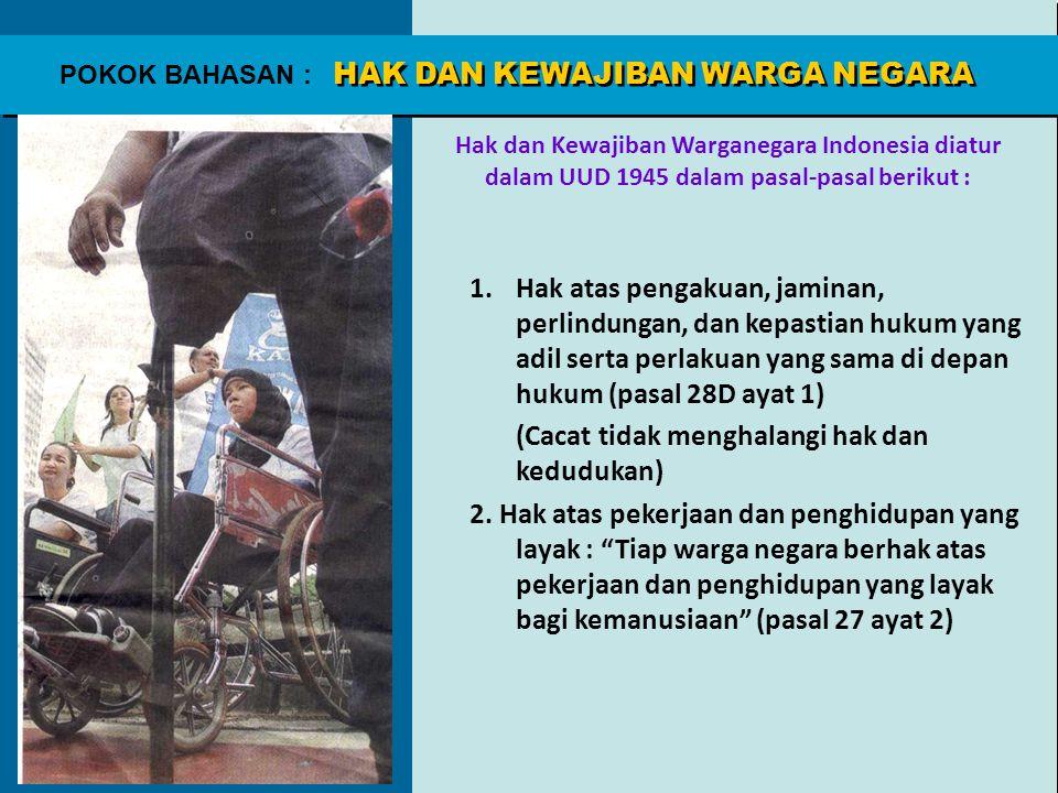 HAK DAN KEWAJIBAN WARGA NEGARA POKOK BAHASAN : Hak dan Kewajiban Warganegara Indonesia diatur dalam UUD 1945 dalam pasal-pasal berikut : 1.Hak atas pe