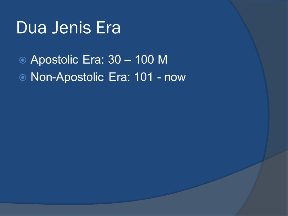 Dua Jenis Era  Apostolic Era: 30 – 100 M  Non-Apostolic Era: 101 - now