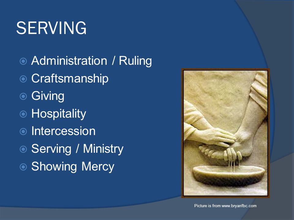 SERVING  Administration / Ruling  Craftsmanship  Giving  Hospitality  Intercession  Serving / Ministry  Showing Mercy Picture is from
