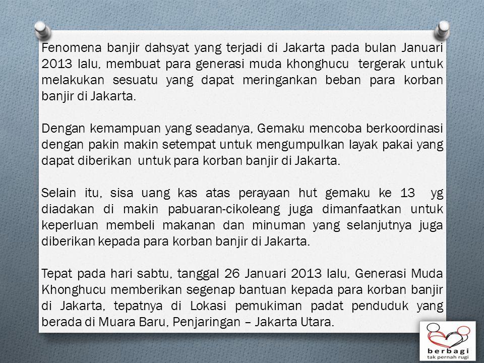 Fenomena banjir dahsyat yang terjadi di Jakarta pada bulan Januari 2013 lalu, membuat para generasi muda khonghucu tergerak untuk melakukan sesuatu yang dapat meringankan beban para korban banjir di Jakarta.